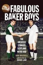 The Fabulous Baker Boys - The Greatest Strikers Scotland Never Had ebook by