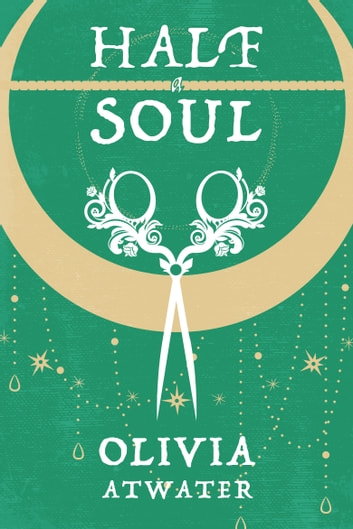 Half a Soul ebook by Olivia Atwater