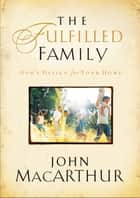 The Fulfilled Family ebook by John F. MacArthur