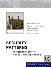 Security Patterns - Integrating Security and Systems Engineering ebook by Markus Schumacher, Eduardo Fernandez-Buglioni, Duane Hybertson,...