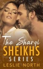 The Sharqi Sheikhs Series ebook by Leslie North