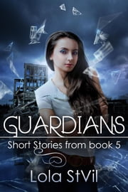 Guardians: Short Stories From Book 5 - Guardians ebook by Lola StVil