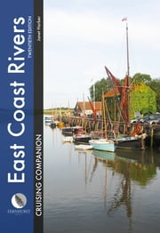 East Coast Rivers Cruising Companion - A Yachtsman's Pilot and Cruising Guide to the Waters from Lowestoft to Ramsgate ebook by Janet Harber