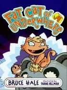 Fat Cat of Underwhere ebook by Bruce Hale, Shane Hillman