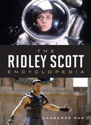 The Ridley Scott Encyclopedia ebook by Laurence Raw,Lord Puttnam CBE