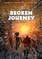 The Broken Journey - Aletheia Adventure Series, #3 ebook by E M Wilkie