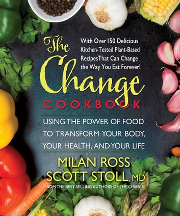 The change cookbook ebook by milan ross 9780757054389 rakuten kobo the change cookbook using the power of food to transform your body your health fandeluxe