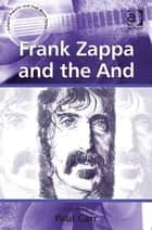 Frank Zappa and the And ebook by Dr Paul Carr,Professor Stan Hawkins,Professor Lori Burns