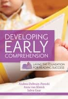 Developing Early Comprehension - Laying the Foundation for Reading Success ebook by Andrea DeBruin-Parecki Ph.D., Anne van Kleeck, Ph.D.,...