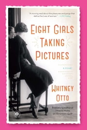 Eight Girls Taking Pictures - A Novel ebook by Whitney Otto