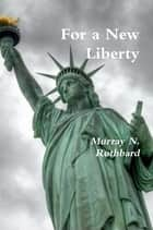 For a New Liberty: The Libertarian Manifesto ebook by Murray N. Rothbard