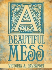 A Beautiful Mess ebook by Victoria A. Davenport