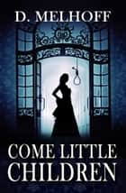 Come Little Children ebook by D. Melhoff