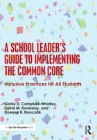 A School Leader's Guide to Implementing the Common Core ebook by Gloria D. Campbell-Whatley,David M. Dunaway,Dawson R. Hancock