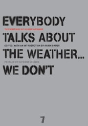 Everybody Talks About the Weather . . . We Don't - The Writings of Ulrike Meinhof ebook by Ulrike Meinhof,Karin Bauer,Elfriede Jelinek,Bettina Rohl,Luise Von Flotow