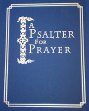 A Psalter for Prayer - An Adaptation of the Classic Miles Coverdale Translation, Augmented by Prayers and Instructional Material Drawn from Church Slavonic and Other Orthodox Christian Sources ebook by David Mitchell James