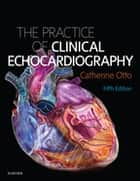 Practice of Clinical Echocardiography E-Book ebook by Catherine M. Otto, MD