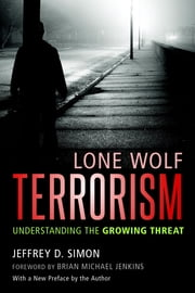 Lone Wolf Terrorism - Understanding the Growing Threat ebook by Jeffrey D. Simon,Brian Michael Jenkins
