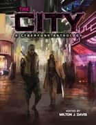 The City - A Cyberfunk Anthology ebook by Milton Davis, Balogun Ojetade, Valjeanne Jeffers