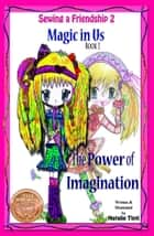 "Sewing A Friendship 2 ""Magic in Us"" Book 1 ""The Power of Imagination"" ebook by Natalie Tinti"