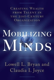 Mobilizing Minds: Creating Wealth From Talent in the 21st Century Organization ebook by Bryan, Lowell L. L