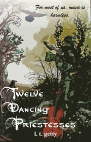 Twelve Dancing Priestesses ebook by L. T. Getty