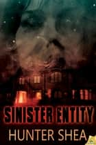 Sinister Entity ebook by Hunter Shea