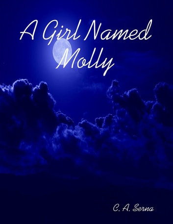 A Girl Named Molly ebook by C. A. Serna
