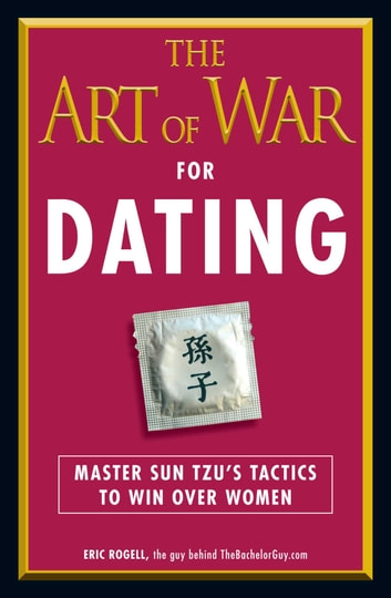 The Art of War for Dating - Master Sun Tzu's Tactics to Win Over Women ebook by Eric Rogell