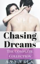 Chasing Dreams (The Complete Collection) ebook by Ana Vela