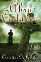 Abra Cadaver ebook by Christine  DePetrillo