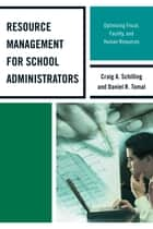 Resource Management for School Administrators - Optimizing Fiscal, Facility, and Human Resources ebook by Daniel R. Tomal, Craig A. Schilling