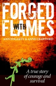 Forged with Flames - A True Story of Courage and Survival ebook by Ann Fogarty,Anne Crawford