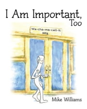 I Am Important Too ebook by Mike Williams