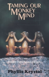 Taming Our Monkey Mind: Insight, Detachment, Identity ebook by Phyllis Krystal