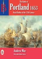 The Battle of Portland 1653 ebook by Andrew May