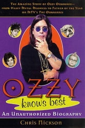 "Ozzy Knows Best - The Amazing Story of Ozzy Osbourne, from Heavy Metal Madness to Father of the Year on MTV's ""The Osbournes"" ebook by Chris Nickson"
