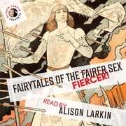 Fairy Tales of the Fiercer Sex audiobook by The Brothers Grimm, Hans Christian Andersen, Flora Annie Steel,...