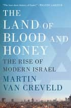 The Land of Blood and Honey - The Rise of Modern Israel ebook by Martin van Creveld