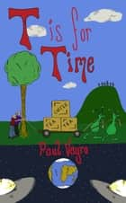 T is for Time ebook by Paul Vayro