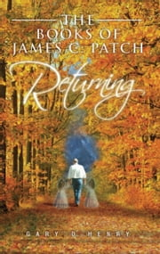 The Books of James C. Patch: Returning ebook by Gary D. Henry
