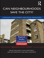 Can Neighbourhoods Save the City? - Community Development and Social Innovation ebook by Frank Moulaert, Erik Swyngedouw, Flavia Martinelli,...