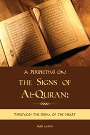 A perspective on the Signs of Al-Quran: through the prism of the heart ebook by Saeed,  Malik