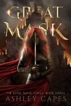 Greatmask - The Bone Mask Cycle, #3 ebook by Ashley Capes