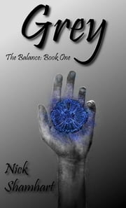 Grey - The Balance: Book One ebook by Nick Shamhart