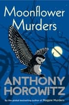 Moonflower Murders - by the global bestselling author of Magpie Murders ebook by Anthony Horowitz