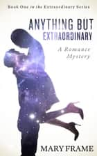 Anything But Extraordinary ebook by Mary Frame