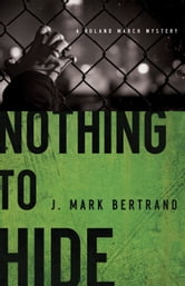 Nothing to Hide (A Roland March Mystery Book #3) ebook by J. Mark Bertrand