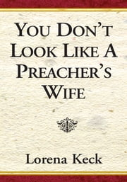 You Don't Look Like A Preacher's Wife ebook by Lorena Keck