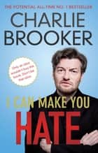 I Can Make You Hate 電子書 by Charlie Brooker